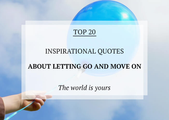 20 Inspirational Quotes About Letting Go And Moving On